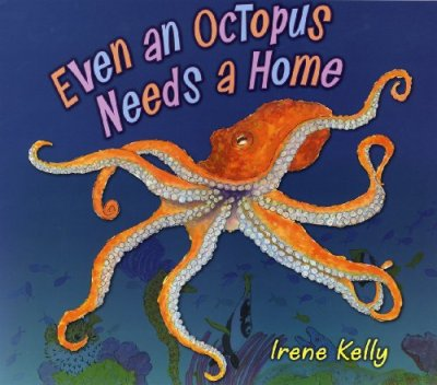 Even an Octopus Needs a Home #IMWAYR There's a Book for That