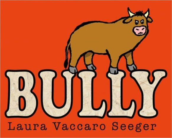 Bully by Laura Vaccaro Seeger There's a Book for That Bully, Who me?