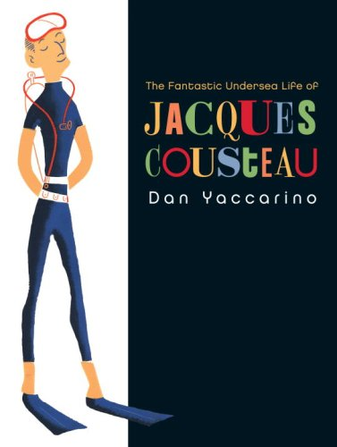 The Fantastic Undersea Life of Jaques Cousteau by Dan Yaccarino #IMWAYR There's a Book for That