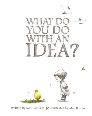 What do you do with an idea?  Picture Book Wish List: July 2014 There's a Book for That