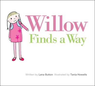 willow Finds a Way Do you have a picture book about . . . ?
