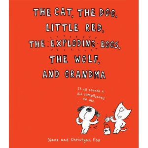 The Cat, the Dog, Little Red, the Exploding Eggs, the Wolf, and Grandma Monday November 3rd, 2014 IMWAYR There's a Book for That
