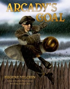 Arcady's Goal by Eugene Yelchin Must Read in 2015: Spring Update