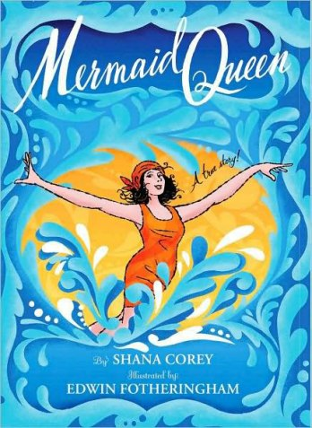 Mermaid Queen- The Spectacular True Story Of Annette Kellerman, Who Swam Her Way To Fame, Fortune & Swimsuit History! Nonfiction Picture book Wednesday: Library finds There's a Book for That