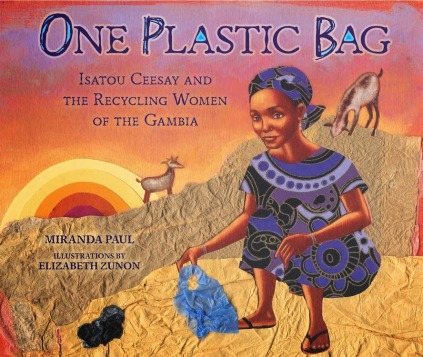 One Plastic Bag- Isatou Ceesay and the Recycling Women of the Gambia  Nonfiction Picture Book Dreaming: Spring 2015 There's a Book for That