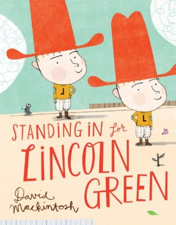 Standing In for Lincoln Green Monday March 16th, 2015 #IMWAYR There's a Book for That