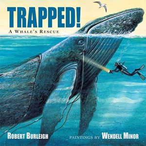 Trapped! A Whale's Rescue Endangered Animals: Building a read aloud collection There's a Book for That