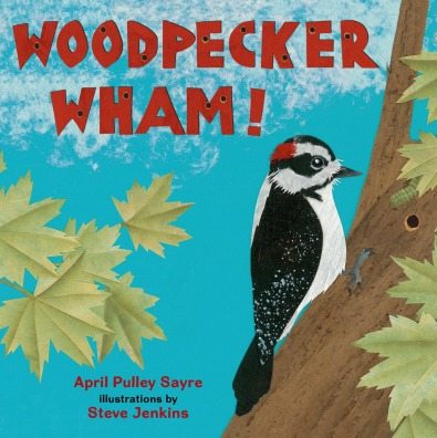 Woodpecker Wham!  Nonfiction Picture Book Dreaming: Spring 2015 There's a Book for That
