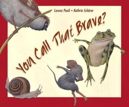 You Call that Brave Big questions: picture books that inspire philosophical discussion #pb10for10 2016 There's a Book for That