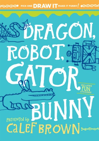 Dragon, Robot, Gator Bunny Celebration: Calef Brown Land There's a Book for That