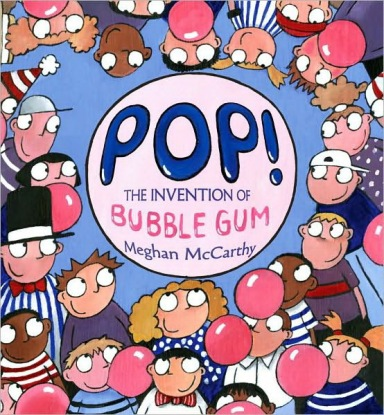Pop!- The Invention of Bubble Gum  Monday May 25th, 2015 There's a Book for That