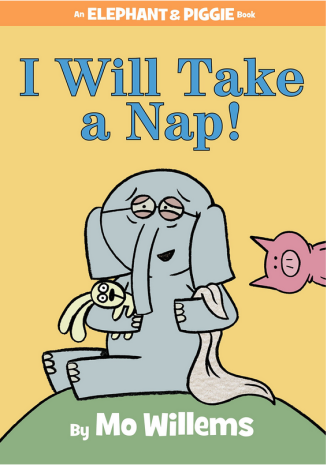 elephant and piggie I will Take a Nap Monday July 13th 2015 There's a Book for That