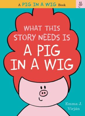 What this Story Needs is a Pig in a Wig Monday August 31st, 2015 There's a Book for That