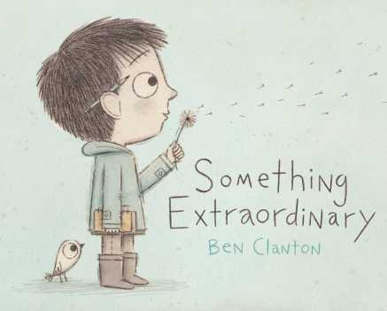Something Extraordinary Big questions: picture books that inspire philosophical discussion #pb10for10 2016 There's a Book for That