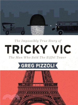 Tricky Vic- The Impossilby True Story of the Man who Sold the Eiffel Tower by Greg Pizzoli  20 favourite nonfiction titles of 2015 There's a Book for That