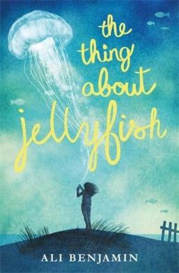 The Thing about Jellyfish by Ali Benjamin Must read novels for 2016