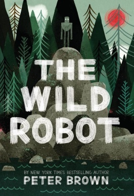 The Wild Robot by Peter Brown Must read novels for 2016