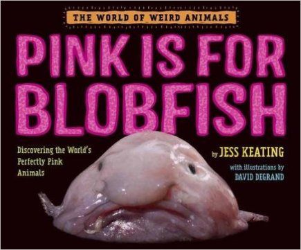 Pink is for Blobfish Monday March 28th, 2016 There's a Book for That #IMWAYR