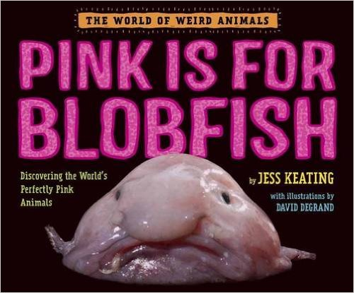 Nonfiction Picture Book Wednesday: Pink is for Blobfish