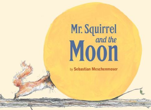 Mr Squirrel and the Moon Monday April 18th, 2016 #IMWAYR There's a Book for That