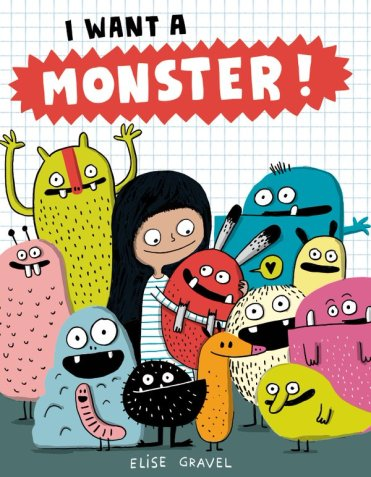 I want a Monster! by Elise Gravel Monday August 1st, 2016