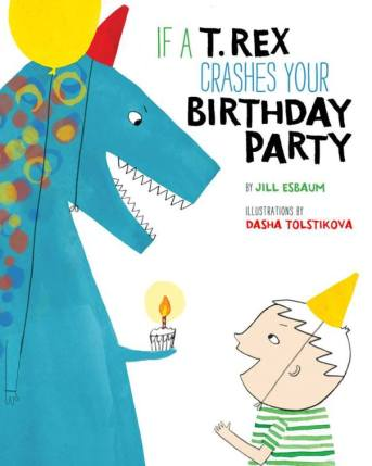 If a T-rex Crashes your Birthday Party Monday August 15th, 2016 There's a Book for That
