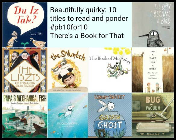 Beautifully quirky: 10 titles to read and ponder #pb10for10 2017 There's a Book for That